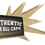 I've launched a crowdfunding campaign for AUTHENTIC IN ALL CAPS! :D